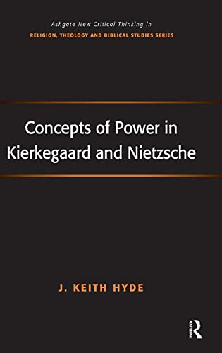 9780754665748: Concepts of Power in Kierkegaard and Nietzsche (Routledge New Critical Thinking in Religion, Theology and Biblical Studies)
