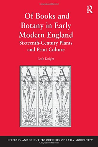 9780754665861: Of Books and Botany in Early Modern England: Sixteenth-Century Plants and Print Culture (Literary and Scientific Cultures of Early Modernity)