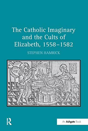 9780754665885: The Catholic Imaginary and the Cults of Elizabeth, 1558–1582