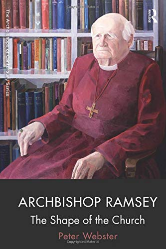 Archbishop Ramsey: The Shape of the Church (Archbishops of Canterbury): Peter Webster