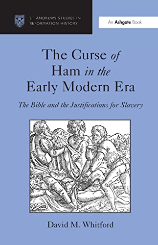 9780754666257: The Curse of Ham in the Early Modern Era: The Bible and the Justifications for Slavery (St Andrews Studies in Reformation History)