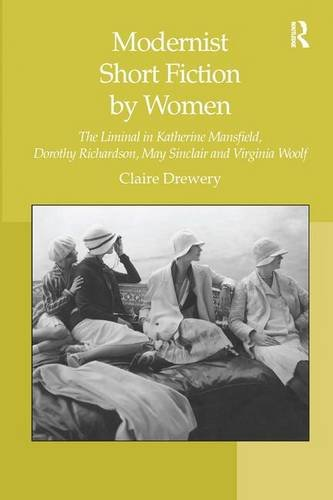 9780754666462: Modernist Short Fiction by Women: The Liminal in Katherine Mansfield, Dorothy Richardson, May Sinclair and Virginia Woolf