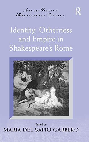 9780754666486: Identity, Otherness and Empire in Shakespeare's Rome (Anglo-Italian Renaissance Studies)