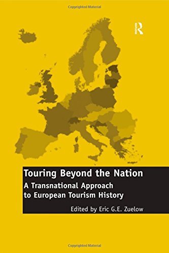 9780754666561: Touring Beyond the Nation: A Transnational Approach to European Tourism History