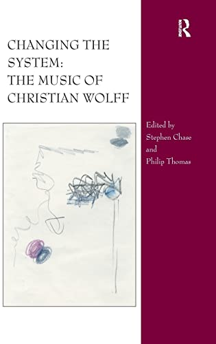 9780754666806: Changing the System: The Music of Christian Wolff