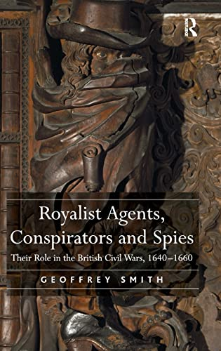 9780754666936: Royalist Agents, Conspirators and Spies: Their Role in the British Civil Wars, 1640–1660