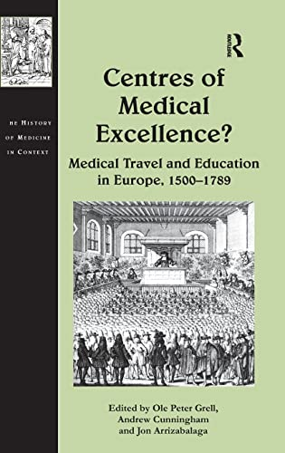 9780754666998: Centres of Medical Excellence?: Medical Travel and Education in Europe, 1500–1789 (The History of Medicine in Context)