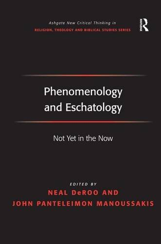 9780754667018: Phenomenology and Eschatology: Not Yet in the Now (Ashgate New Critical Thinking in Religion, Theology and Biblical Studies)