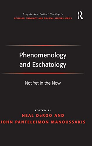 9780754667018: Phenomenology and Eschatology: Not Yet in the Now (Routledge New Critical Thinking in Religion, Theology and Biblical Studies)