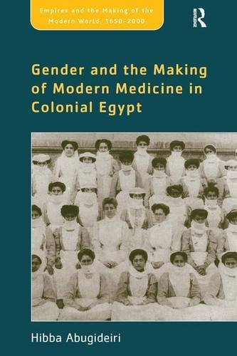 9780754667209: Gender and the Making of Modern Medicine in Colonial Egypt (Empires and the Making of the Modern World, 1650-2000)