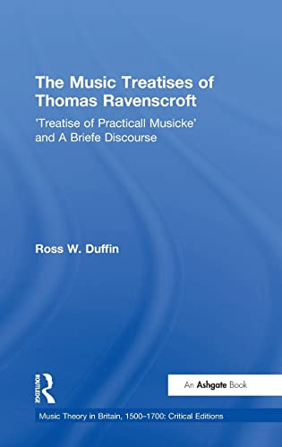 9780754667308: The Music Treatises of Thomas Ravenscroft: 'Treatise of Practicall Musicke' and A Briefe Discourse (Music Theory in Britain, 1500–1700: Critical Editions)