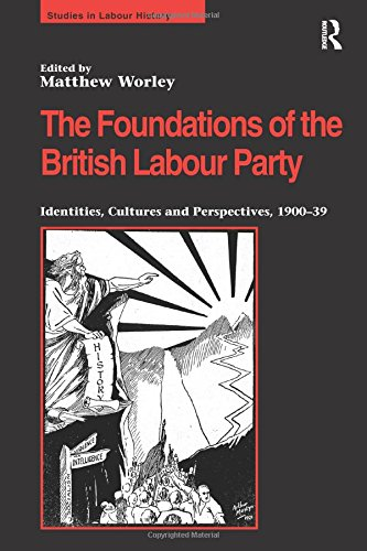The Foundations of the British Labour Party: Identities, Cultures and Perspectives, 1900-39 (...