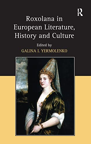 9780754667612: Roxolana in European Literature, History and Culture