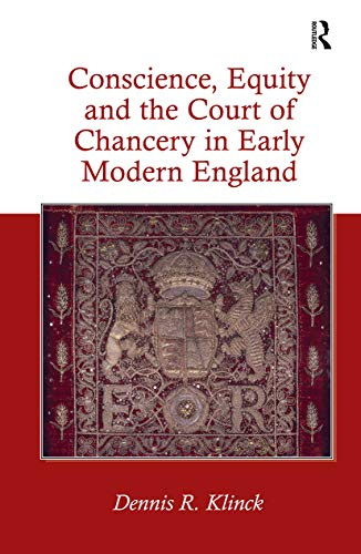 Conscience, Equity and the Court of Chancery in Early Modern England: Klinck, Dennis R.