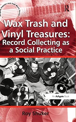 9780754667827: Wax Trash and Vinyl Treasures: Record Collecting as a Social Practice (Ashgate Popular and Folk Music Series)