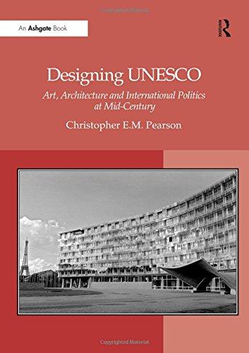 9780754667834: Designing UNESCO: Art, Architecture and International Politics at Mid-Century