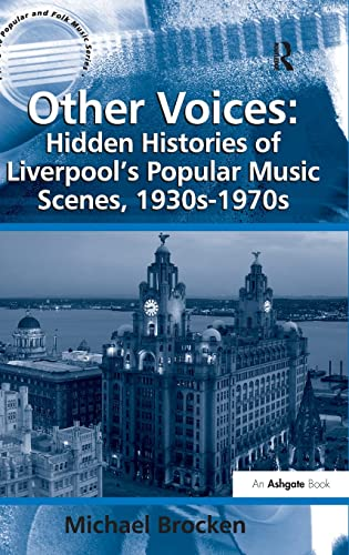 9780754667933: Other Voices: Hidden Histories of Liverpool's Popular Music Scenes, 1930s-1970s (Ashgate Popular and Folk Music Series)