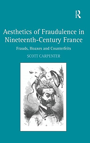 9780754668077: Aesthetics of Fraudulence in Nineteenth-Century France: Frauds, Hoaxes, and Counterfeits