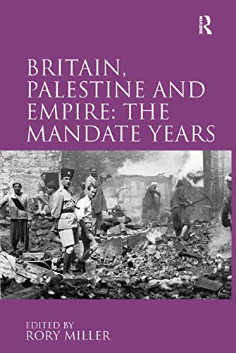 Britain, Palestine and Empire: The Mandate Years: Routledge