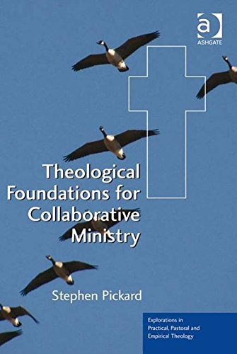 9780754668299: Theological Foundations for Collaborative Ministry (Explorations in Practical, Pastoral and Empirical Theology)