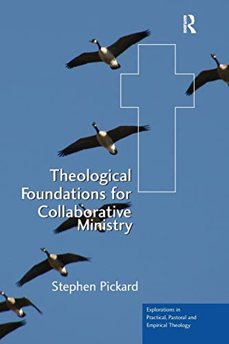 9780754668350: Theological Foundations for Collaborative Ministry (Explorations in Practical, Pastoral and Empirical Theology)