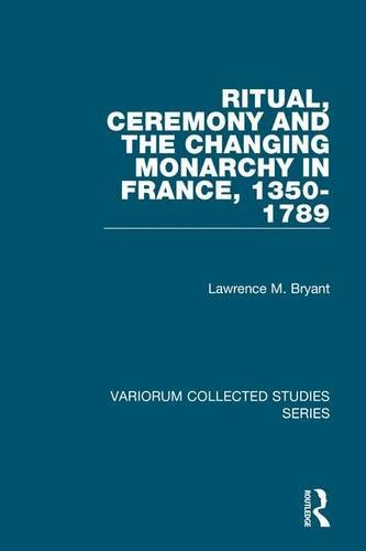 9780754668466: Ritual, Ceremony and the Changing Monarchy in France, 1350-1789 (Variorum Collected Studies)