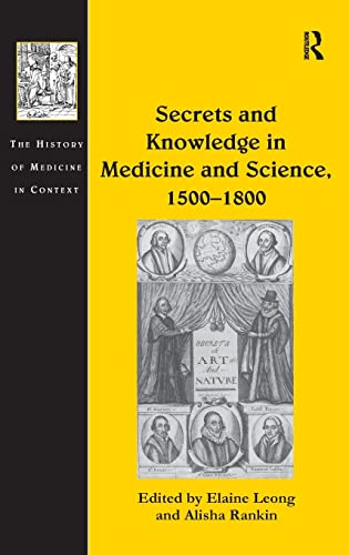 Secrets and Knowledge in Medicine and Science, 15001800 (The History of Medicine in Context): ...