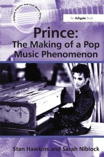 9780754668763: Prince: The Making of a Pop Music Phenomenon (Ashgate Popular and Folk Music Series)