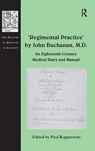 9780754668770: 'Regimental Practice' by John Buchanan, M.D.: An Eighteenth-Century Medical Diary and Manual (The History of Medicine in Context)