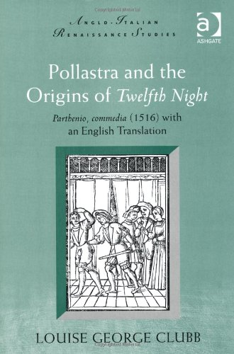 Pollastra and the Origins of Twelfth Night : Parthenio Commedia (1516) with an English Translation:...
