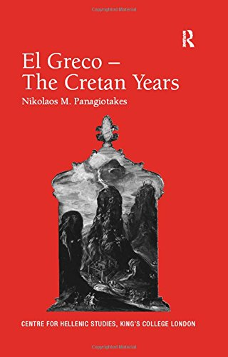 9780754668978: El Greco – The Cretan Years (Publications of the Centre for Hellenic Studies, King's College London)