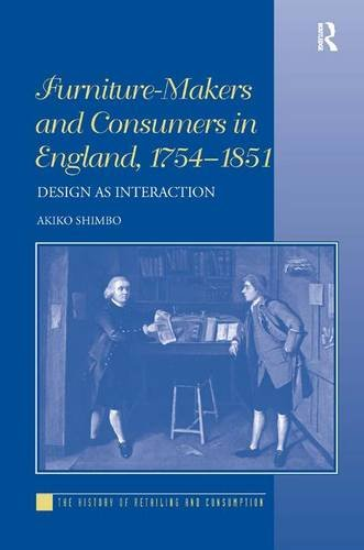 9780754669289: Furniture-Makers and Consumers in England, 1754–1851: Design as Interaction (The History of Retailing and Consumption)