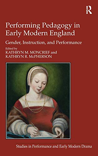 Performing Pedagogy in Early Modern England (Studies in Performance and Early Modern Drama): ...