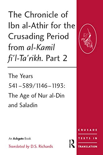 9780754669517: The Chronicle of Ibn al-Athir for the Crusading Period from al-Kamil fi'l-Ta'rikh. Part 2: The Years 541–589/1146–1193: The Age of Nur al-Din and Saladin (Crusade Texts in Translation)