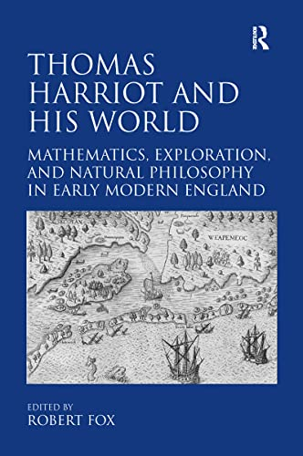 9780754669609: Thomas Harriot and His World: Mathematics, Exploration, and Natural Philosophy in Early Modern England