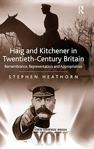 9780754669654: Haig and Kitchener in Twentieth-Century Britain: Remembrance, Representation and Appropriation