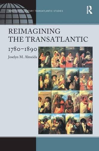 9780754669678: Reimagining the Transatlantic, 1780-1890 (Ashgate Series in Nineteenth-Century Transatlantic Studies)