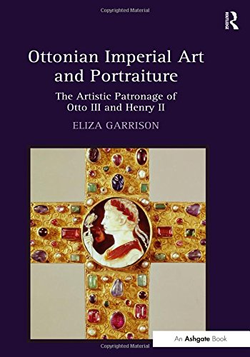 9780754669685: Ottonian Imperial Art and Portraiture: The Artistic Patronage of Otto III Ahd Henry II