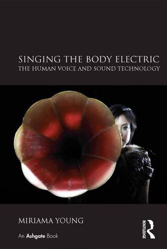 9780754669869: Singing the Body Electric: The Human Voice and Recording Technology