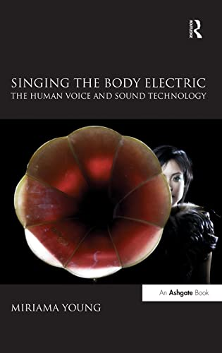 9780754669869: Singing the Body Electric: The Human Voice and Sound Technology