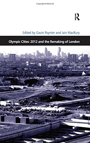 Olympic Cities: 2012 and the Remaking of London (Design and the Built Environment): Iain MacRury