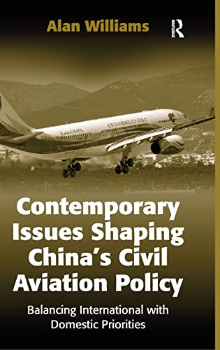 Contemporary Issues Shaping Chinas Civil Aviation Policy: Alan Williams