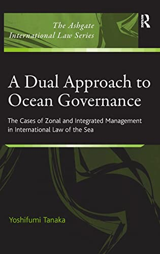 9780754671701: A Dual Approach to Ocean Governance: The Cases of Zonal and Integrated Management in International Law of the Sea (The Ashgate International Law Series)