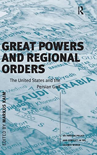 9780754671978: Great Powers and Regional Orders: The United States and the Persian Gulf (US Foreign Policy and Conflict in the Islamic World)