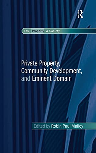 Private Property, Community Development, and Eminent Domain (Law, Property and Society)