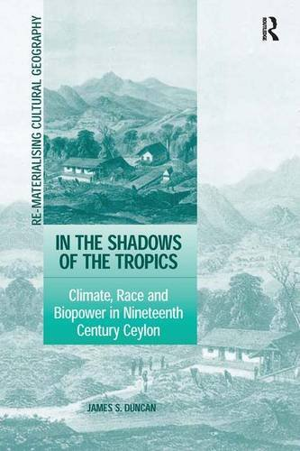 In the Shadows of the Tropics: Climate, Race and Biopower in Nineteenth Century Ceylon (...