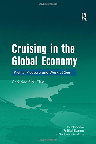 9780754672425: Cruising in the Global Economy: Profits, Pleasure and Work at Sea (The International Political Economy of New Regionalisms Series)