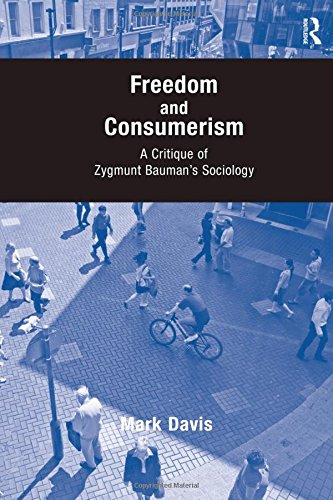 9780754672715: Freedom and Consumerism: A Critique of Zygmunt Bauman's Sociology