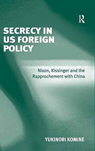 9780754672722: Secrecy in US Foreign Policy: Nixon, Kissinger and the Rapprochement with China