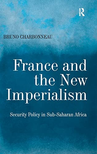 9780754672852: France and the New Imperialism: Security Policy in Sub-Saharan Africa